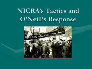 NICRA's Tactics and O'Neill's Response