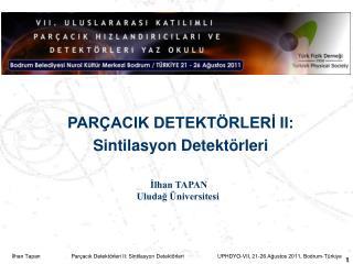 PARÇACIK DETEKTÖRLERİ II: Sintilasyon Detektörleri