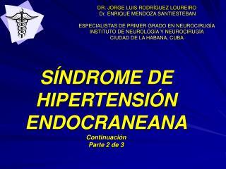 SÍNDROME DE HIPERTENSIÓN ENDOCRANEANA Continuación Parte 2 de 3