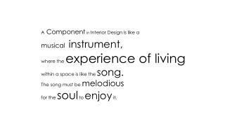 A  Component  in  Interior Design is like a musical instrument, where the  experience of living