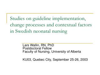 Studies on guideline implementation, change processes and contextual factors in Swedish neonatal nursing