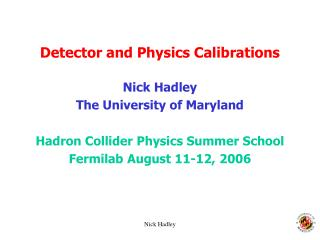 Detector and Physics Calibrations
