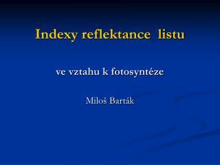 Indexy reflektance  listu ve vztahu k fotosyntéze