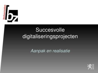 Succesvolle digitaliseringsprojecten