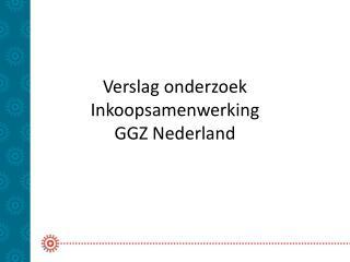 Verslag onderzoek Inkoopsamenwerking  GGZ Nederland