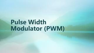 Pulse Width Modulator (PWM)