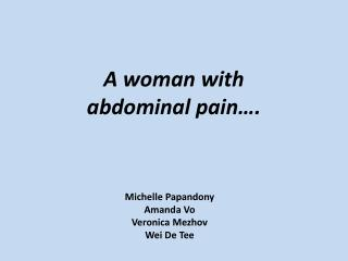 A woman with  abdominal pain….