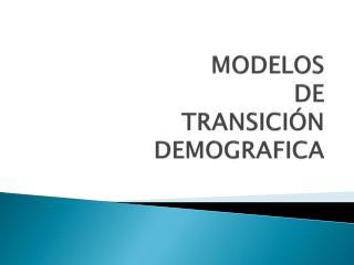 MODELOS  DE TRANSICIÓN  DEMOGRAFICA