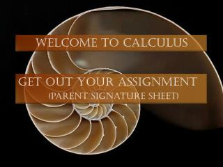 Get out your Assignment (parent signature sheet)