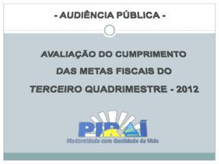 AVALIAÇÃO DO CUMPRIMENTO DAS METAS FISCAIS DO TERCEIRO QUADRIMESTRE - 2012