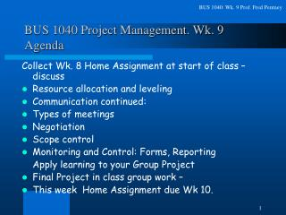 BUS 1040 Project Management. Wk. 9 Agenda