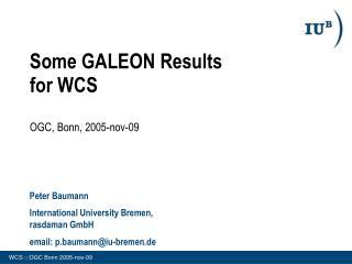Some GALEON Results  for WCS OGC, Bonn, 2005-nov-09