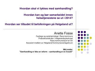 Anette Fosse Fastlege og sykehjemslege i Rana kommune  Praksiskoordinator i Helgelandssykehuset