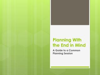 Planning With the End in Mind