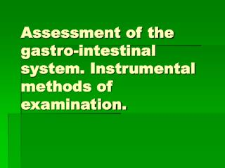 Assessment of the gastro-intestinal system. Instrumental methods of examination.