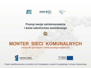 MONTER  SIECI  KOMUNALNYCH wersja dla gimnazjum i szkół ponadgimnazjalnych