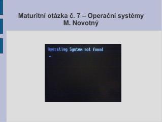 Maturitní otázka č. 7 – Operační systémy M. Novotný