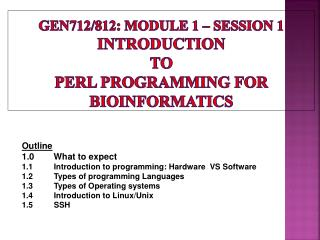 Gen712/812: Module 1 – Session 1 Introduction  to  Perl programming for Bioinformatics
