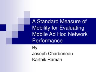 A Standard Measure of Mobility for Evaluating Mobile Ad Hoc Network Performance
