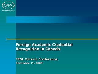 Foreign Academic Credential Recognition in Canada  TESL Ontario Conference December 11, 2009