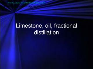 Limestone, oil, fractional distillation