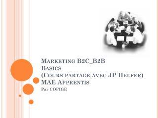 Marketing B2C_B2B  Basics (Cours partagé avec JP  Helfer ) MAE Apprentis