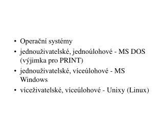 Operační systémy jednouživatelské, jednoúlohové - MS DOS (výjimka pro PRINT)