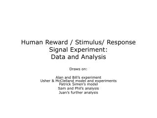 Human Reward / Stimulus/ Response Signal Experiment:   Data and Analysis