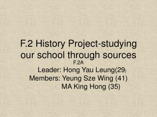 F.2 History Project-studying our school through sources