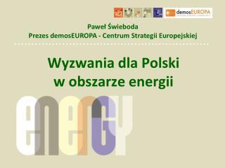 Wyzwania dla Polski  w obszarze energii