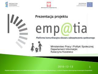Ministerstwo Pracy i Polityki Społecznej Departament Informatyki Katarzyna Kosiewicz