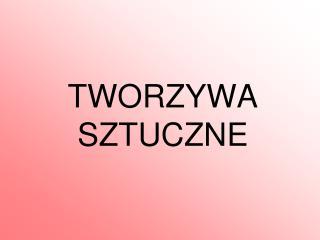 TWORZYWA  SZTUCZNE