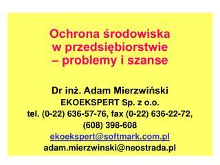 Ochrona środowiska  w przedsiębiorstwie  – problemy i szanse Dr inż. Adam Mierzwiński