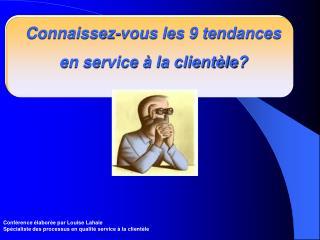 Connaissez-vous les 9 tendances en service � la client�le?