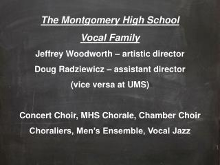 The Montgomery High School Vocal Family Jeffrey Woodworth – artistic director