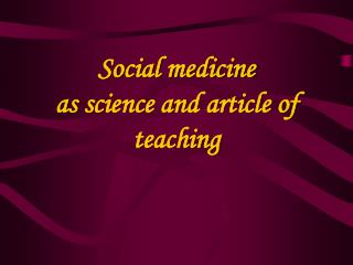 Social medicine  as  science and article of teaching