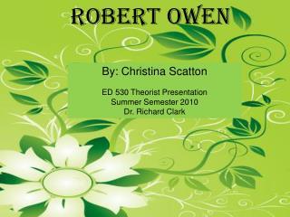 By: Christina Scatton ED 530 Theorist Presentation Summer Semester 2010 Dr. Richard Clark