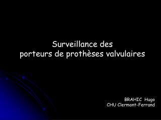 Surveillance des porteurs de prothèses valvulaires BRAHIC  Hugo CHU Clermont-Ferrand