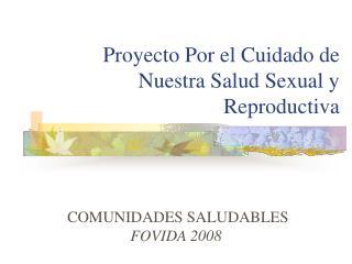 Proyecto Por el Cuidado de Nuestra Salud Sexual y Reproductiva