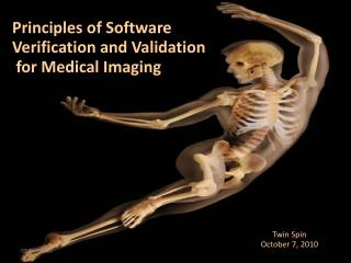 Principles of Software  Verification and Validation  for Medical Imaging