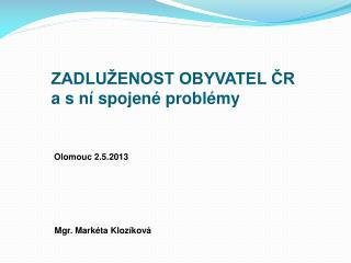 ZADLUŽENOST OBYVATEL ČR a s ní spojené problémy