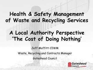 Jeff Moffitt CIWM Waste, Recycling and Contracts Manager Gateshead Council