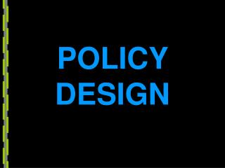 POLICY DESIGN