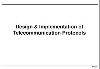 Design & Implementation of Telecommunication Protocols