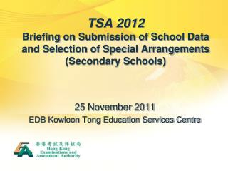 TSA 2012 Briefing on Submission of School Data and Selection of Special Arrangements  Secondary Schools