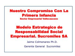 Jaime Colmenares  Ph.D. Gerente  General   Sucromiles