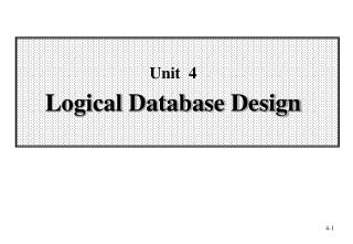 Unit  4 Logical Database Design
