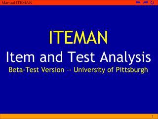 ITEMAN Item and Test Analysis Beta-Test Version –- Univ ersity  of Pittsburgh
