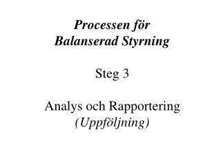 Processen för  Balanserad Styrning Steg 3 Analys och Rapportering (Uppföljning)