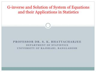 G-inverse and Solution of System of Equations  and their Applications in Statistics